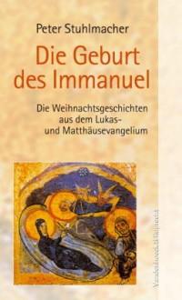 Die Geburt des Immanuel. Die Weihnachtsgeschichten aus dem Lukas- und Matthäusevangelium