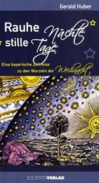 Rauhe Nächte, stille Tage: Eine bayerische Zeitreise zu den Wurzeln der Weihnacht